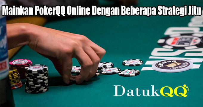 Mainkan PokerQQ Online Dengan Beberapa Strategi Jitu