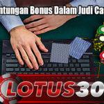 Kenali Keuntungan Bonus Dalam Judi Casino Online