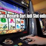Ketahui Ini Fakta Menarik Dari Judi Slot online Indonesia