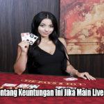 Perhatikan Tentang Keuntungan Ini Jika Main Live Casino Online