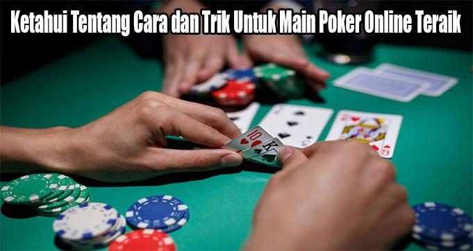 Ketahui Tentang Cara dan Trik Untuk Main Poker Online Teraik